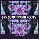 SAY SOMETHING IN POETRY