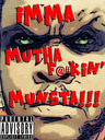 "Mixtape Cover for up coming mixtape ""IMMA MUTHA F@#KIN' MUNSTA!!!"