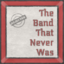 The Band That Never Was